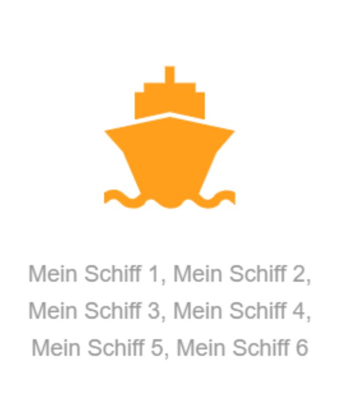 Mein Schiff 1, Mein Schiff 2, Mein Schiff 3, Mein Schiff 4, Mein Schiff 5, Mein Schiff 6